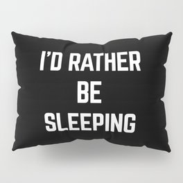 Rather Be Sleeping Funny Quote Pillow Sham
