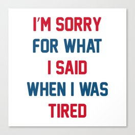 I'm Sorry For What I Said Canvas Print