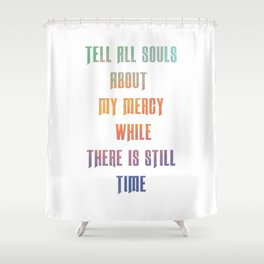 Tell all souls about my mercy while there is still time - Divine Mercy Sunday Shower Curtain
