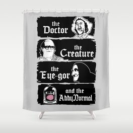 The doctor, the creature, the eye-gor and the abby normal Shower Curtain