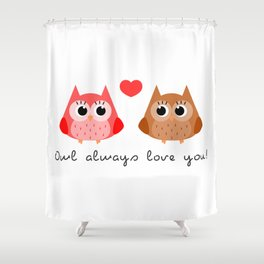 Owl always love you! Shower Curtain