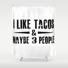 I LIKE TACOS AND MAYBE 3 PEOPLE Shower Curtain