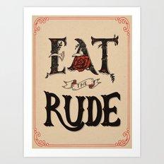 Eat the Rude Art Print