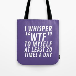 I Whisper WTF to Myself at Least 20 Times a Day (Ultra Violet) Tote Bag