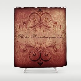"""Please. Please shut your hole."" Austenland Shower Curtain"