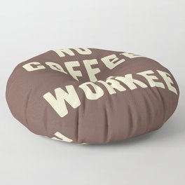 No Coffee No Workee Funny Quote Floor Pillow