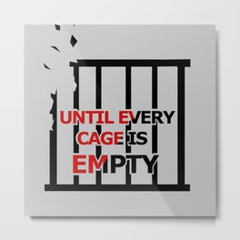Until Every Cage Is Empty. Metal Print