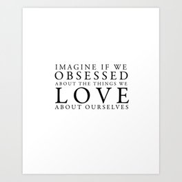 obsessed about the things you love Art Print