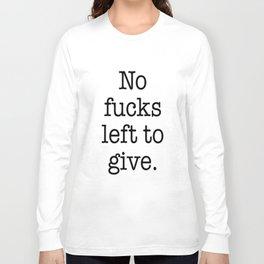 No fucks left to give Long Sleeve T-shirt