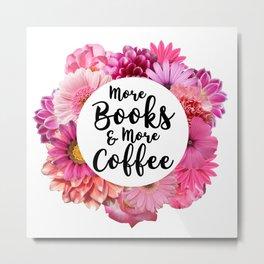 More Books & More Coffee Metal Print