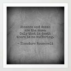 Theodore Roosevelt Quote; Absence And Death Art Print