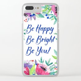 Be Happy, Be Bright, Be You - Pink flowers Clear iPhone Case