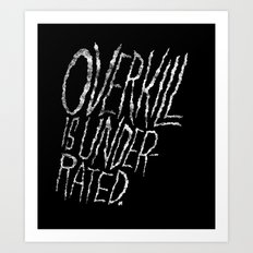 Overkill is Underrated. Art Print