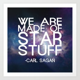 Carl Sagan Quote - Star Stuff Art Print