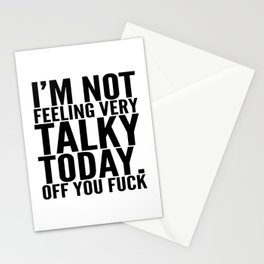 I'm Not Feeling Very Talky Today Off You Fuck Stationery Cards