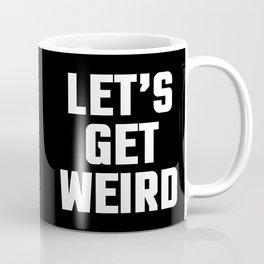 Get Weird Funny Quote Coffee Mug