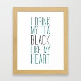 I Drink My Tea Black Like my Heart Framed Art Print