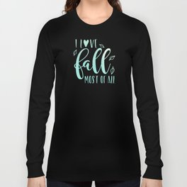 I Love Fall Most Of All Thanksgiving Autumn Long Sleeve T-shirt