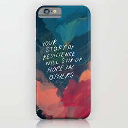 """Your Story Of Resilience Will Stir Up Hope In Others."" iPhone Case"