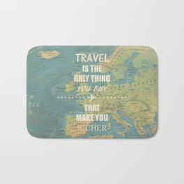 Travel is the only thing you buy that make you richer Bath Mat