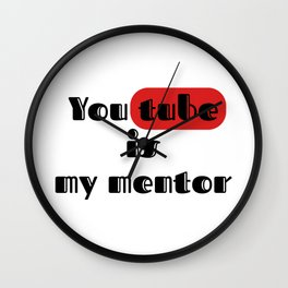 you tube is my mentor Wall Clock