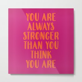 You Are Always Stronger Than You Think You Are Metal Print