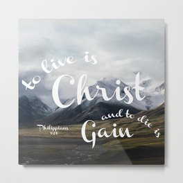To Live is Christ and to Die is Gain Philippians 1:21 Typography Bible Landscape Art Metal Print