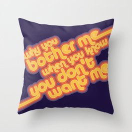 Why You Bother Me? Throw Pillow