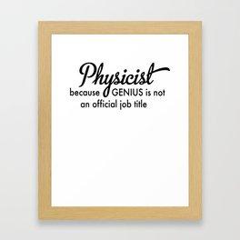 Physicist - because Genius is not an official job title Framed Art Print