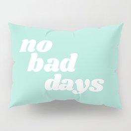 no bad days IX Pillow Sham