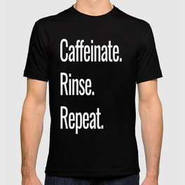 Caffeinate. Rinse. Repeat. T-shirt