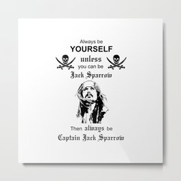 Jack Sparrow Pirates of the Caribbean be yourself Metal Print