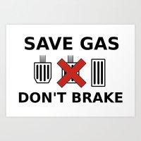 Save Gas, Don't Brake Art Print