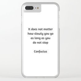 Confucius Motivational Quote - It does not matter how slowly you go as long as you do not stop Clear iPhone Case
