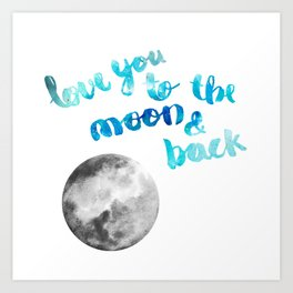 """SAPPHIRE """"LOVE YOU TO THE MOON AND BACK"""" QUOTE + MOON Art Print"""