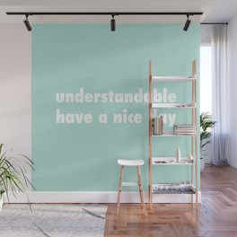 understandable have a nice day Wall Mural