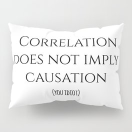 CORRELATION DOES NOT IMPLY CAUSATION Pillow Sham