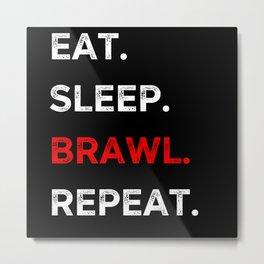 Eat Sleep Brawl Repeat Metal Print