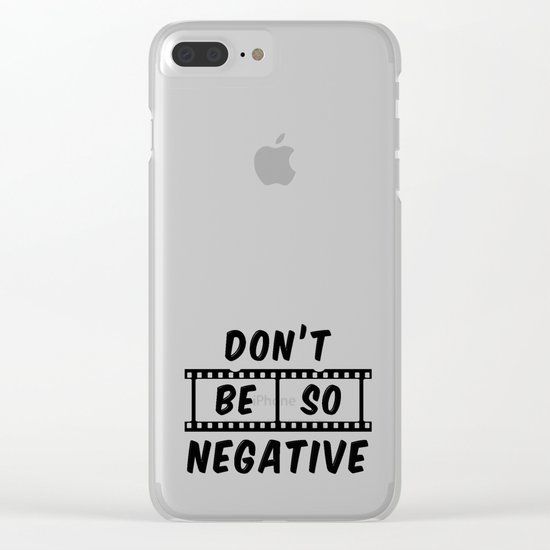 Don't Be So Negative Clear iPhone Case