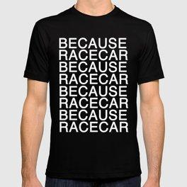 Because Racecar T-shirt