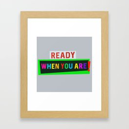 Ready When You Are! Framed Art Print