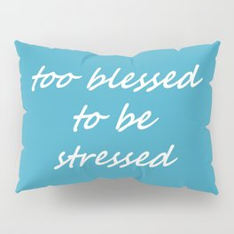 too blessed to be stressed - aqua Pillow Sham