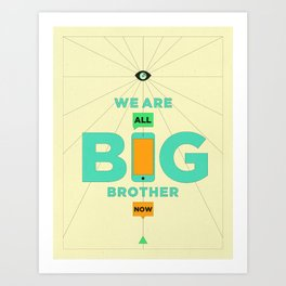 WE ARE ALL BIG BROTHER NOW Art Print