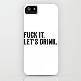 F*** It Let's Drink iPhone Case