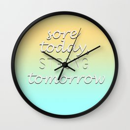 Sore today, strong tomorrow Wall Clock