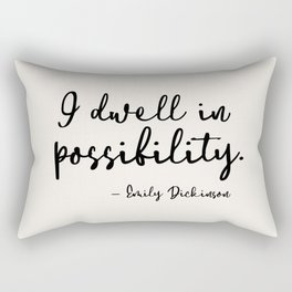 I dwell in possibility. Emily Dickinson Rectangular Pillow