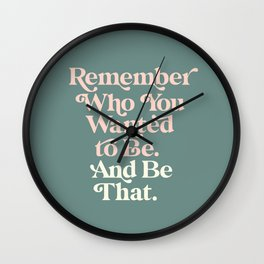 Remember Who You Wanted To Be and Be That Wall Clock