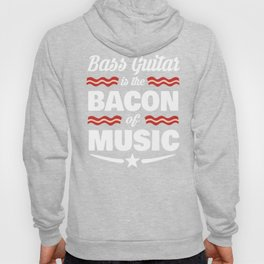 Bass Guitar Is The Bacon Of Music  Hoody