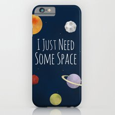 I Just Need Some Space iPhone 6s Slim Case