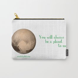 Pluto - You Will Always Be a Planet To Me Carry-All Pouch
